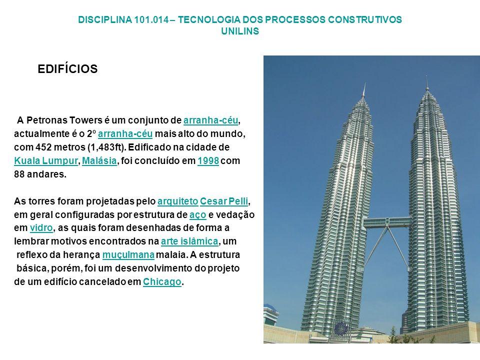 DISCIPLINA 101.014 – TECNOLOGIA DOS PROCESSOS CONSTRUTIVOS UNILINS EDIFÍCIOS A Petronas Towers é um conjunto de arranha-céu,arranha-céu actualmente é