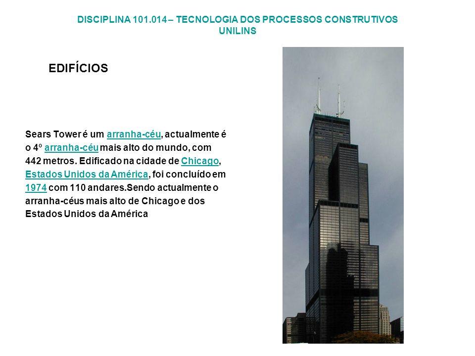 DISCIPLINA 101.014 – TECNOLOGIA DOS PROCESSOS CONSTRUTIVOS UNILINS EDIFÍCIOS Sears Tower é um arranha-céu, actualmente éarranha-céu o 4º arranha-céu m