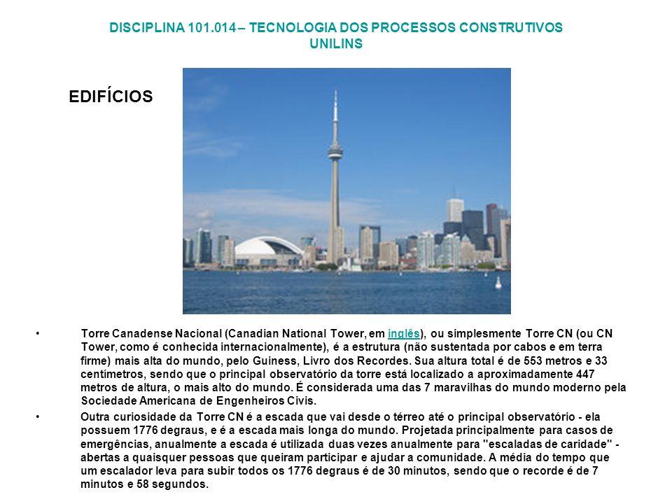 DISCIPLINA 101.014 – TECNOLOGIA DOS PROCESSOS CONSTRUTIVOS UNILINS EDIFÍCIOS Torre Canadense Nacional (Canadian National Tower, em inglês), ou simples