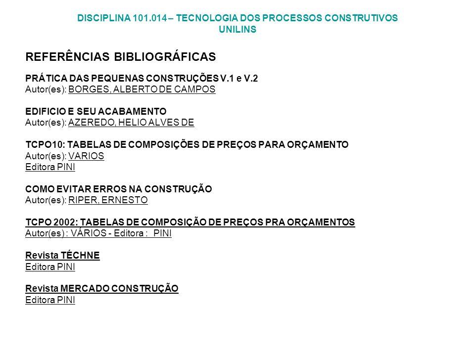 DISCIPLINA 101.014 – TECNOLOGIA DOS PROCESSOS CONSTRUTIVOS UNILINS REFERÊNCIAS BIBLIOGRÁFICAS PRÁTICA DAS PEQUENAS CONSTRUÇÕES V.1 e V.2 Autor(es): BO