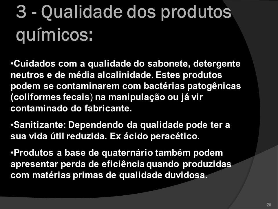 3 - Qualidade dos produtos químicos: 20 Cuidados com a qualidade do sabonete, detergente neutros e de média alcalinidade. Estes produtos podem se cont