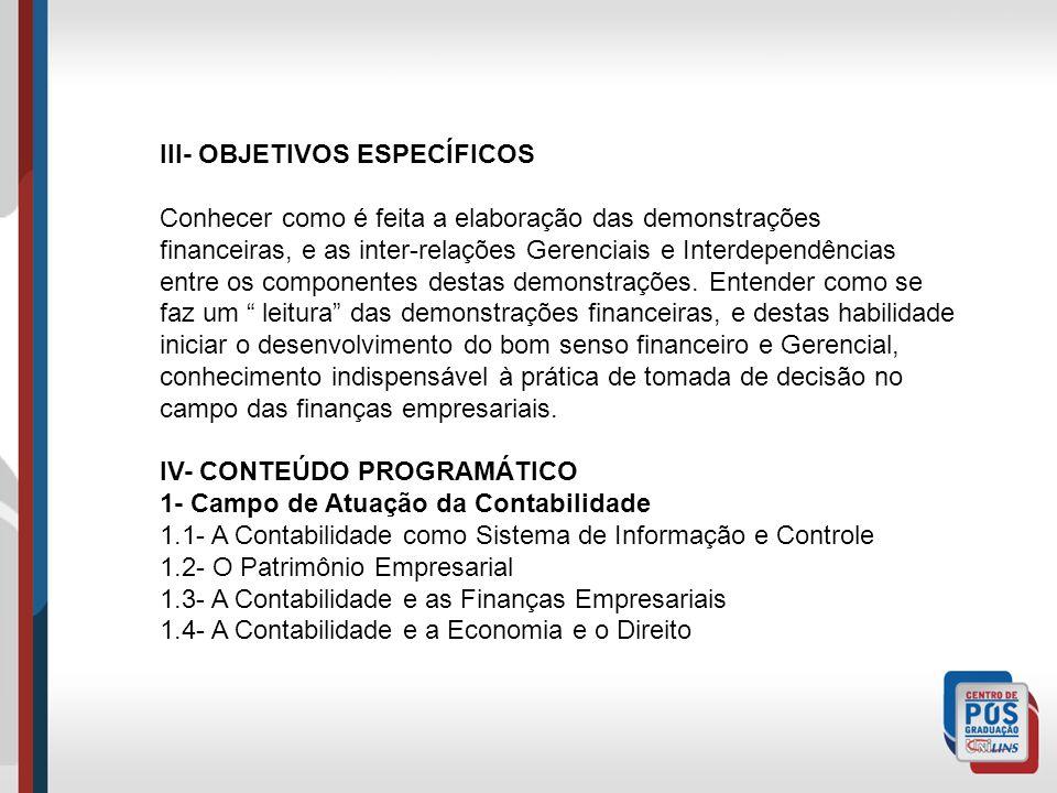 III- OBJETIVOS ESPECÍFICOS Conhecer como é feita a elaboração das demonstrações financeiras, e as inter-relações Gerenciais e Interdependências entre os componentes destas demonstrações.
