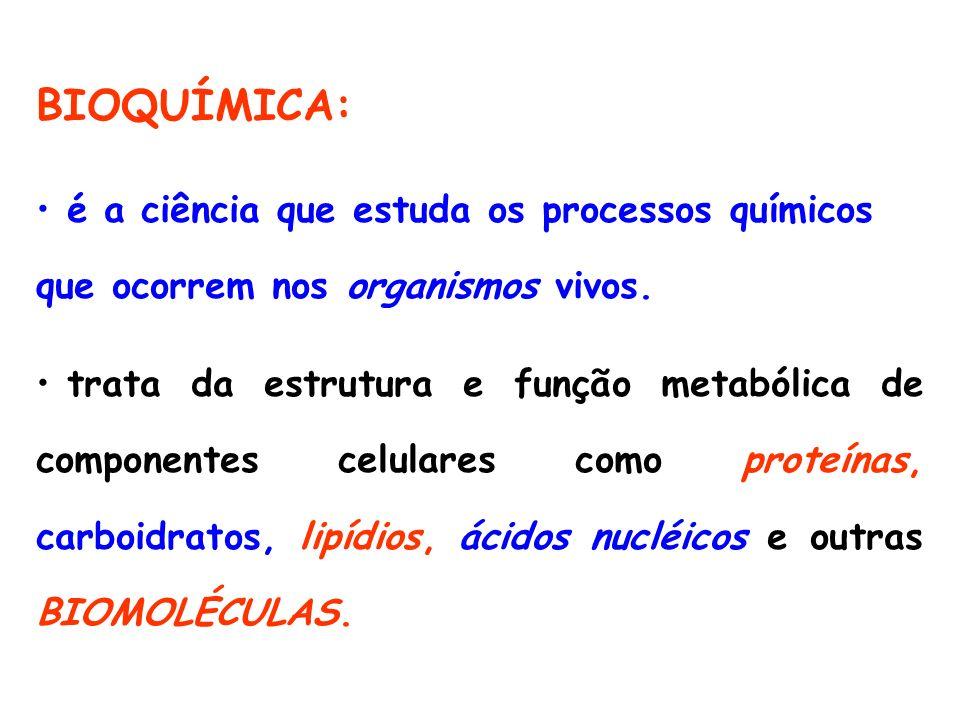 BIOQUÍMICA: é a ciência que estuda os processos químicos que ocorrem nos organismos vivos. trata da estrutura e função metabólica de componentes celul