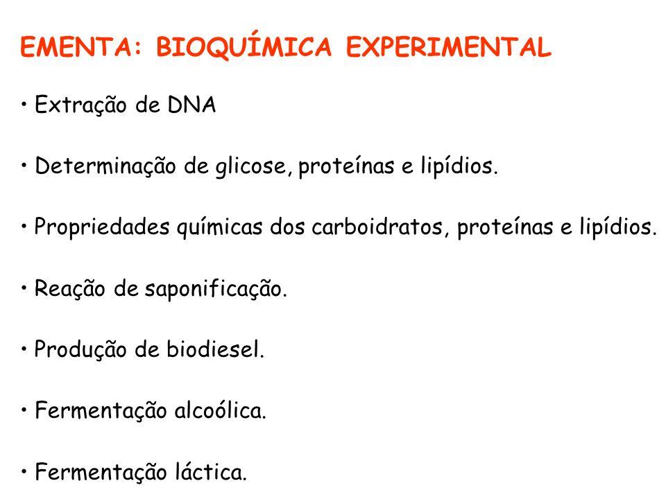EMENTA: BIOQUÍMICA EXPERIMENTAL Extração de DNA Determinação de glicose, proteínas e lipídios. Propriedades químicas dos carboidratos, proteínas e lip