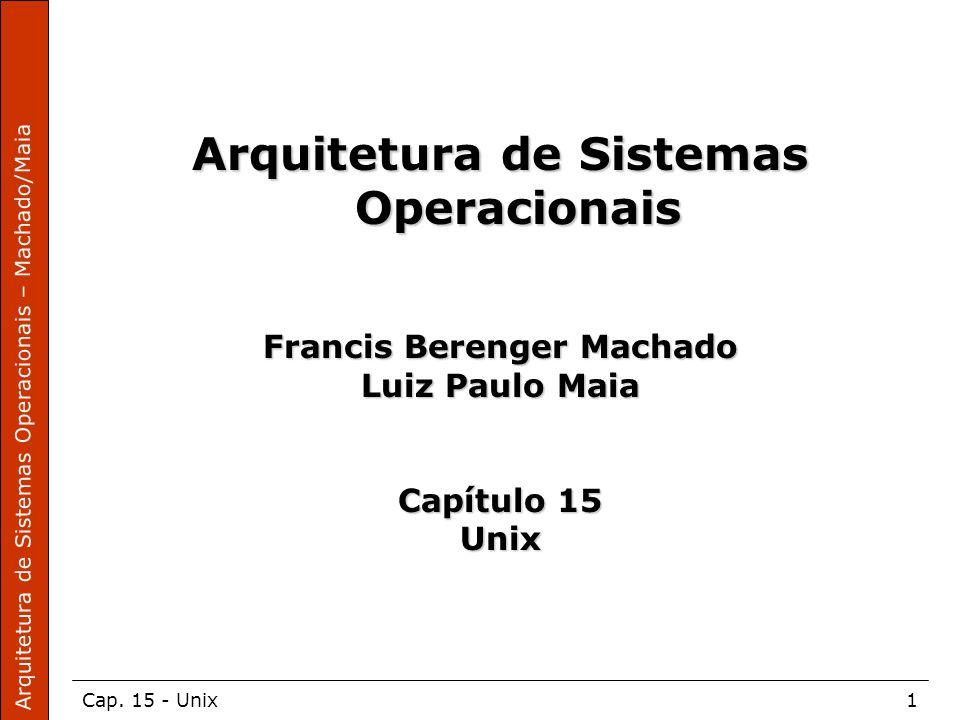 Arquitetura de Sistemas Operacionais – Machado/Maia Cap. 15 - Unix1 Arquitetura de Sistemas Operacionais Francis Berenger Machado Luiz Paulo Maia Capí