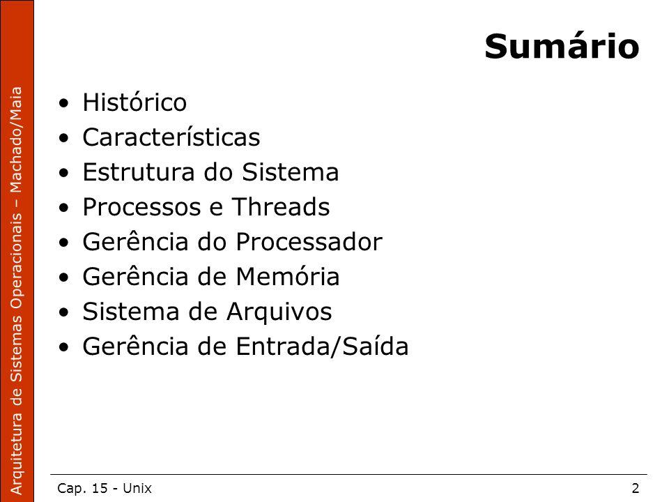 Arquitetura de Sistemas Operacionais – Machado/Maia Cap. 15 - Unix2 Sumário Histórico Características Estrutura do Sistema Processos e Threads Gerênci
