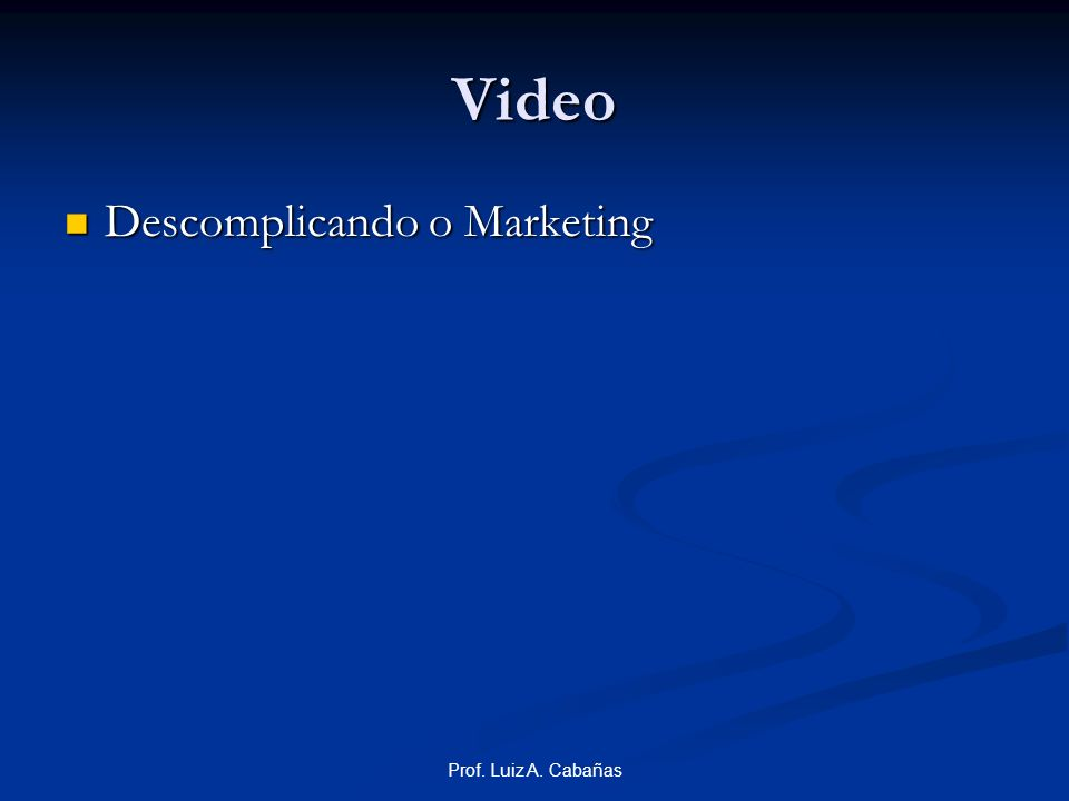 Prof. Luiz A. Cabañas Video Descomplicando o Marketing Descomplicando o Marketing