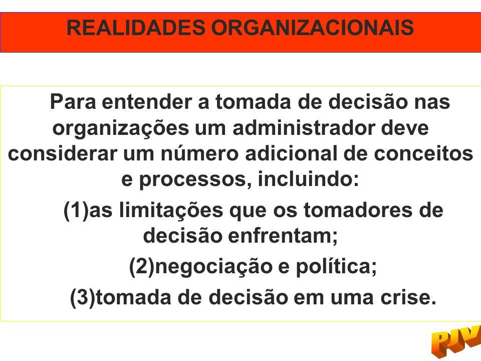 REALIDADES ORGANIZACIONAIS Para entender a tomada de decisão nas organizações um administrador deve considerar um número adicional de conceitos e proc