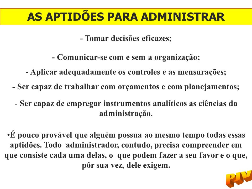 - Tomar decisões eficazes; - Comunicar-se com e sem a organização; - Aplicar adequadamente os controles e as mensurações; - Ser capaz de trabalhar com