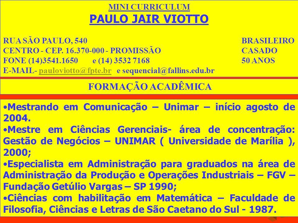 MINI CURRICULUM PAULO JAIR VIOTTO RUA SÃO PAULO, 540BRASILEIRO CENTRO - CEP. 16.370-000 - PROMISSÃOCASADO FONE (14)3541.1650e (14) 3532 716850 ANOS E-