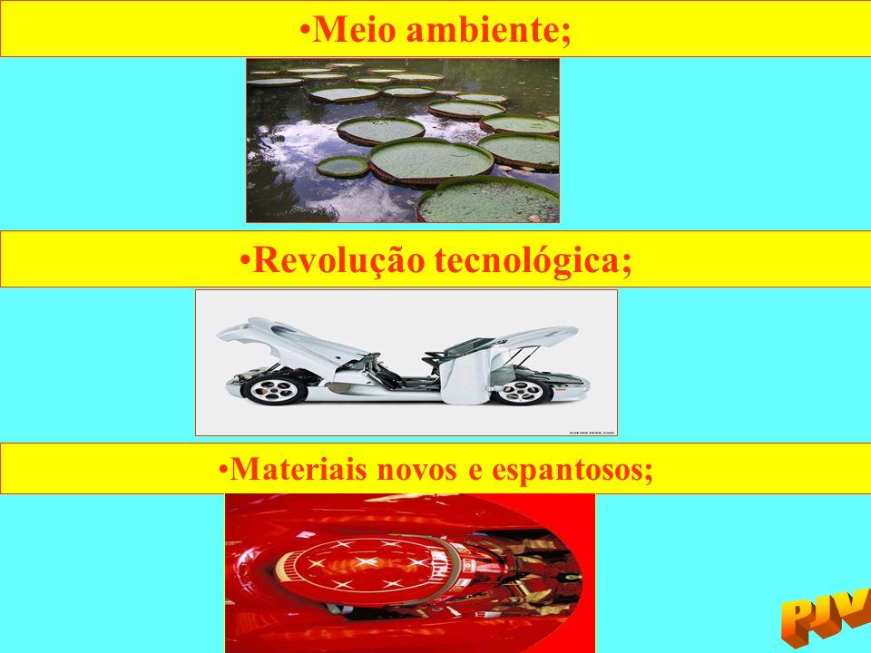 Meio ambiente; Revolução tecnológica; Materiais novos e espantosos;