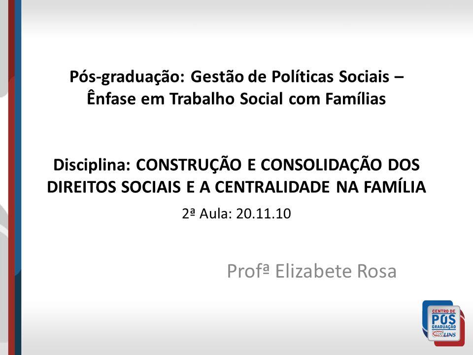 Pós-graduação: Gestão de Políticas Sociais – Ênfase em Trabalho Social com Famílias Disciplina: CONSTRUÇÃO E CONSOLIDAÇÃO DOS DIREITOS SOCIAIS E A CEN