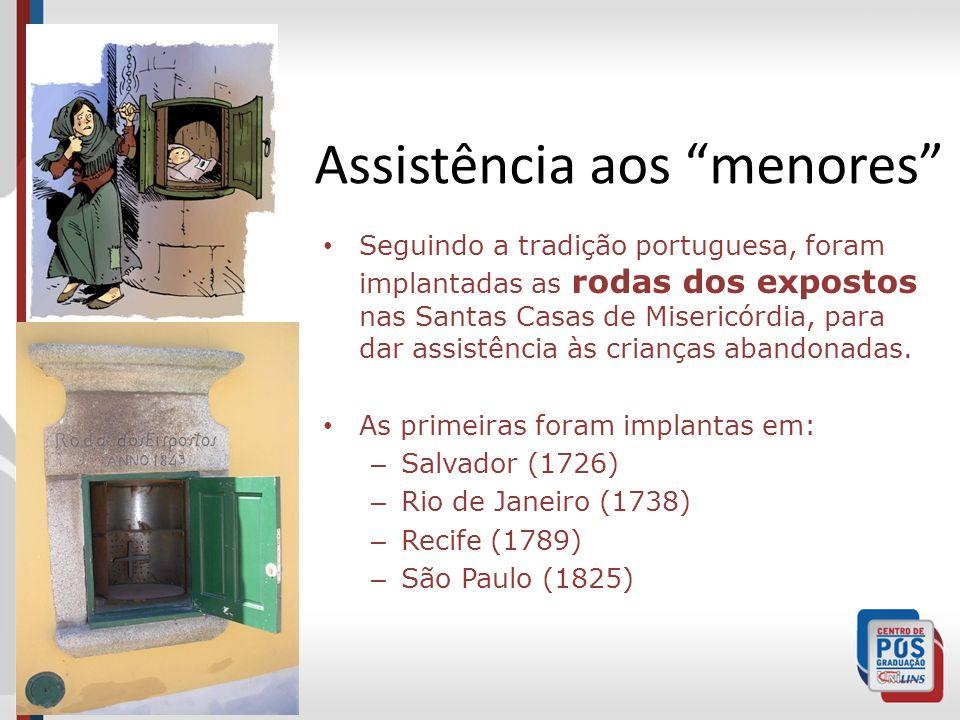Assistência aos menores Seguindo a tradição portuguesa, foram implantadas as rodas dos expostos nas Santas Casas de Misericórdia, para dar assistência