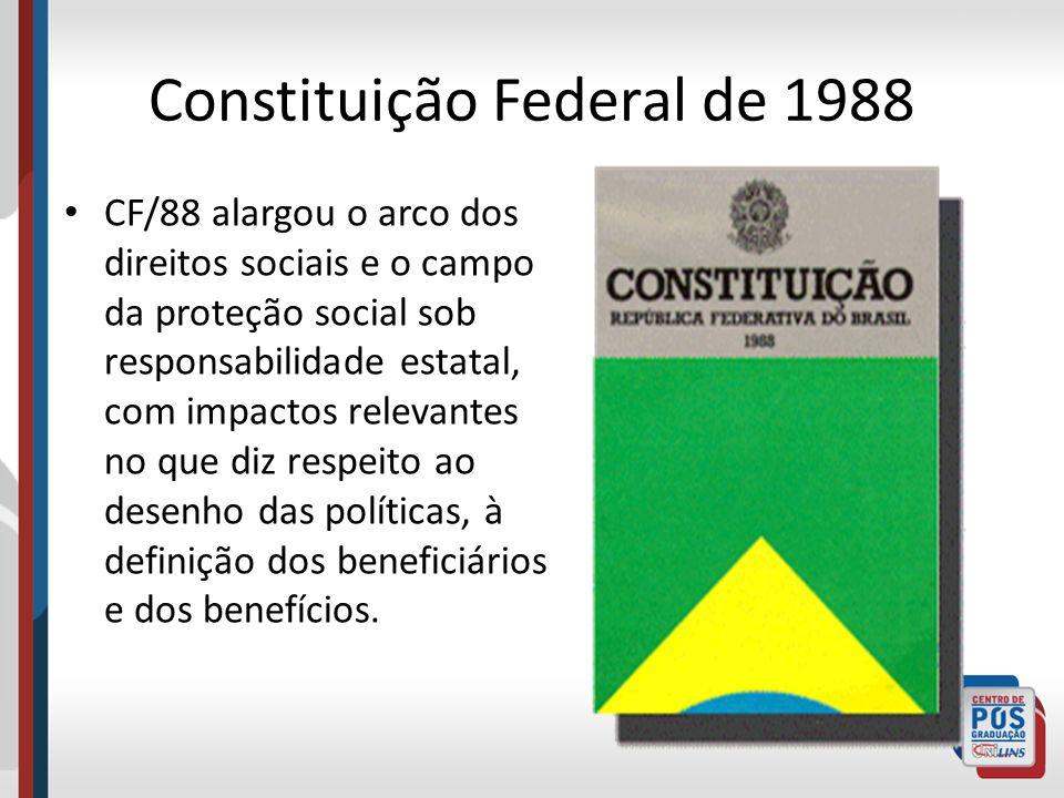 Constituição Federal de 1988 CF/88 alargou o arco dos direitos sociais e o campo da proteção social sob responsabilidade estatal, com impactos relevan