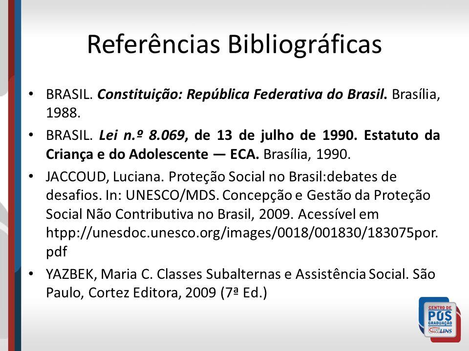 Referências Bibliográficas BRASIL. Constituição: República Federativa do Brasil. Brasília, 1988. BRASIL. Lei n.º 8.069, de 13 de julho de 1990. Estatu