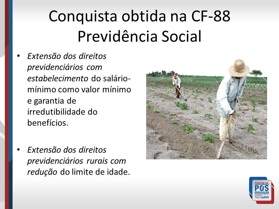 Conquista obtida na CF-88 Previdência Social Extensão dos direitos previdenciários com estabelecimento do salário- mínimo como valor mínimo e garantia