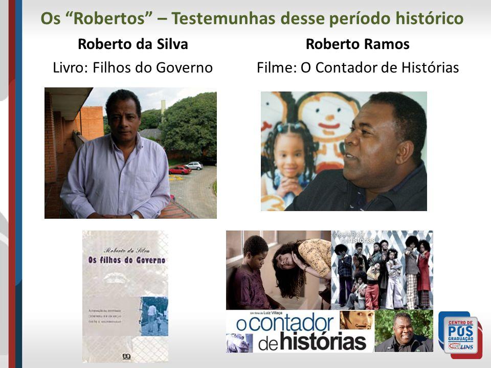 Os Robertos – Testemunhas desse período histórico Roberto da Silva Livro: Filhos do Governo Roberto Ramos Filme: O Contador de Histórias