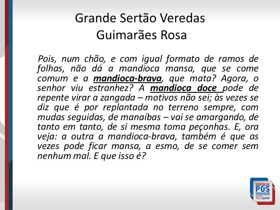 Grande Sertão Veredas Guimarães Rosa Pois, num chão, e com igual formato de ramos de folhas, não dá a mandioca mansa, que se come comum e a mandioca-b