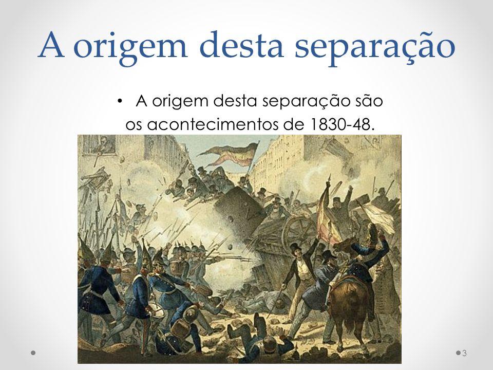A origem desta separação A origem desta separação são os acontecimentos de 1830-48. 3