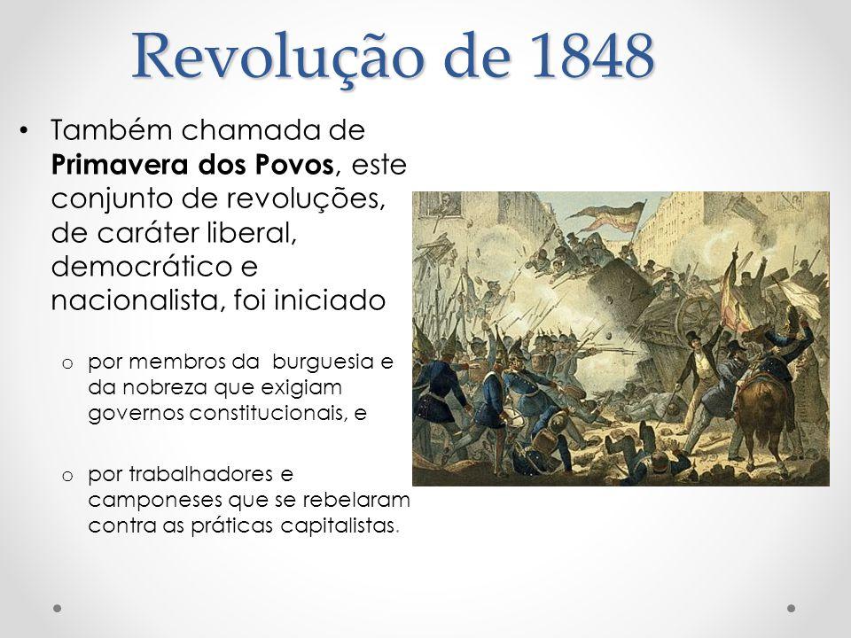 Revolução de 1848 Também chamada de Primavera dos Povos, este conjunto de revoluções, de caráter liberal, democrático e nacionalista, foi iniciado o p