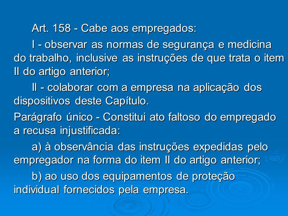 Art. 158 - Cabe aos empregados: Art. 158 - Cabe aos empregados: I - observar as normas de segurança e medicina do trabalho, inclusive as instruções de