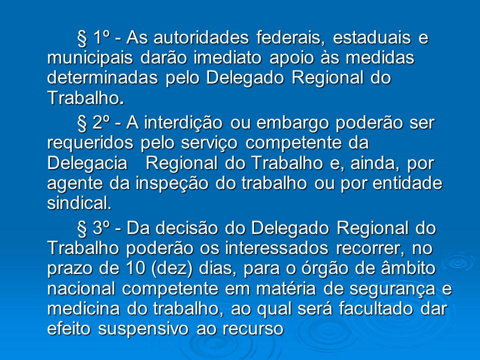 § 1º - As autoridades federais, estaduais e municipais darão imediato apoio às medidas determinadas pelo Delegado Regional do Trabalho. § 2º - A inter