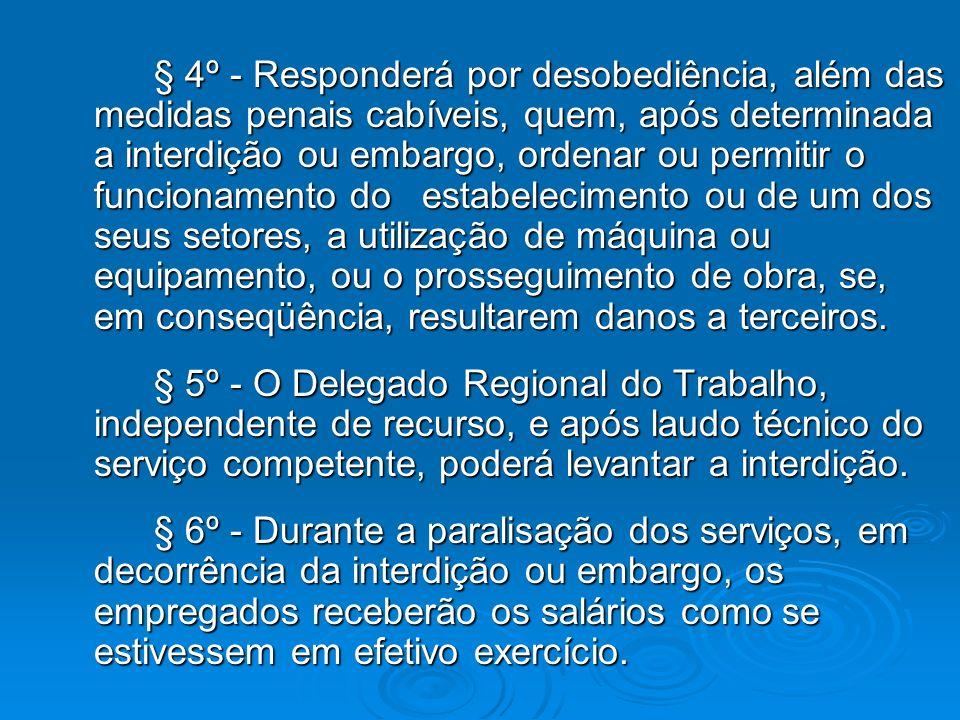 § 4º - Responderá por desobediência, além das medidas penais cabíveis, quem, após determinada a interdição ou embargo, ordenar ou permitir o funcionam