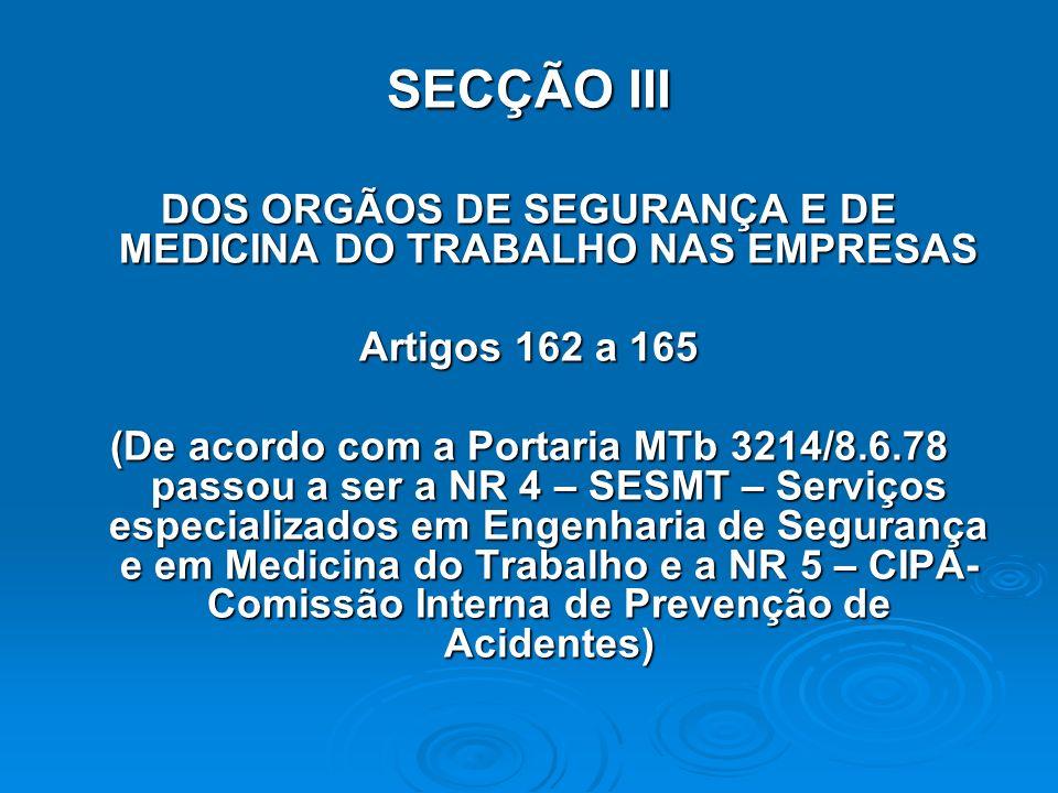 SECÇÃO III DOS ORGÃOS DE SEGURANÇA E DE MEDICINA DO TRABALHO NAS EMPRESAS Artigos 162 a 165 (De acordo com a Portaria MTb 3214/8.6.78 passou a ser a N