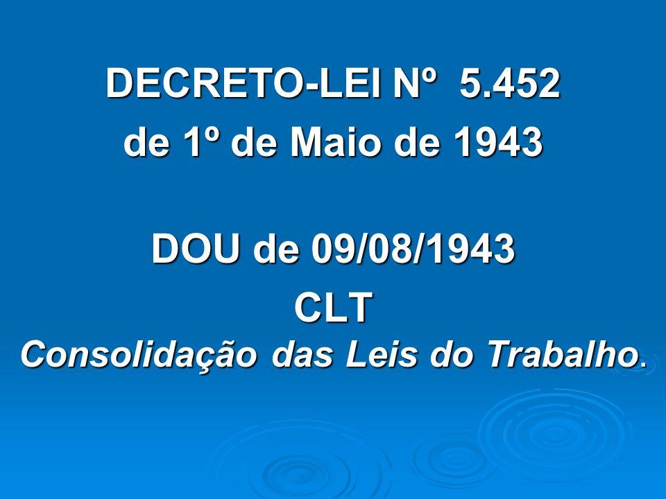DECRETO-LEI Nº 5.452 de 1º de Maio de 1943 DOU de 09/08/1943 CLT Consolidação das Leis do Trabalho.