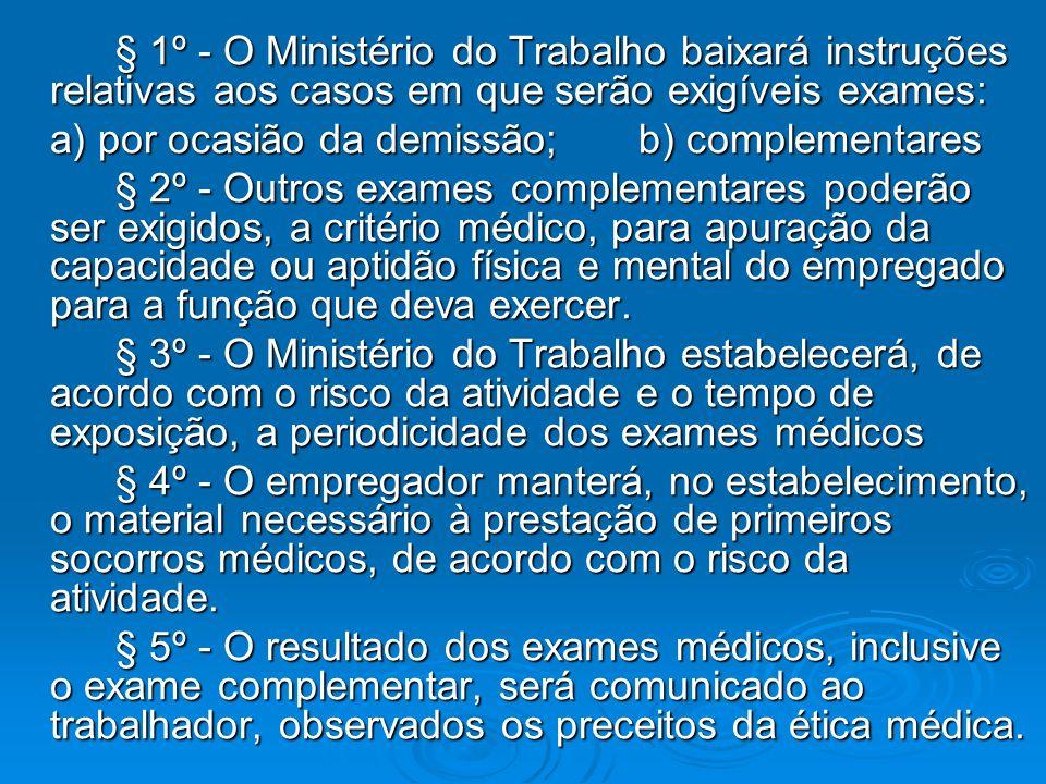§ 1º - O Ministério do Trabalho baixará instruções relativas aos casos em que serão exigíveis exames: § 1º - O Ministério do Trabalho baixará instruçõ