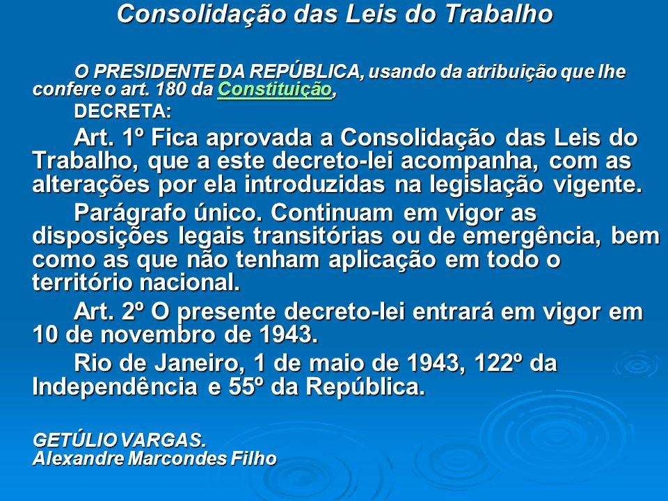 Consolidação das Leis do Trabalho O PRESIDENTE DA REPÚBLICA, usando da atribuição que lhe confere o art. 180 da Constituição, Constituição DECRETA: Ar