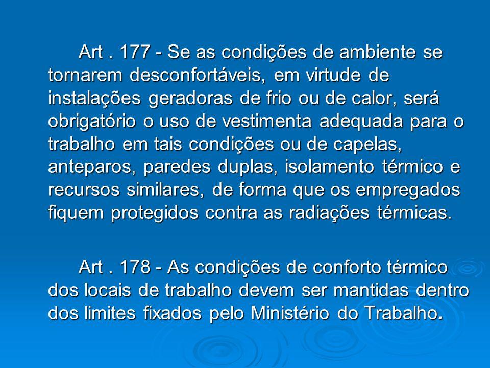 Art. 177 - Se as condições de ambiente se tornarem desconfortáveis, em virtude de instalações geradoras de frio ou de calor, será obrigatório o uso de