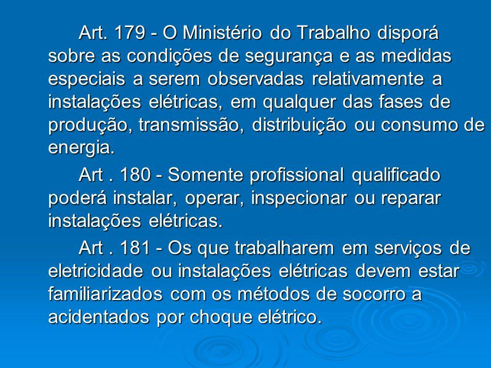 Art. 179 - O Ministério do Trabalho disporá sobre as condições de segurança e as medidas especiais a serem observadas relativamente a instalações elét