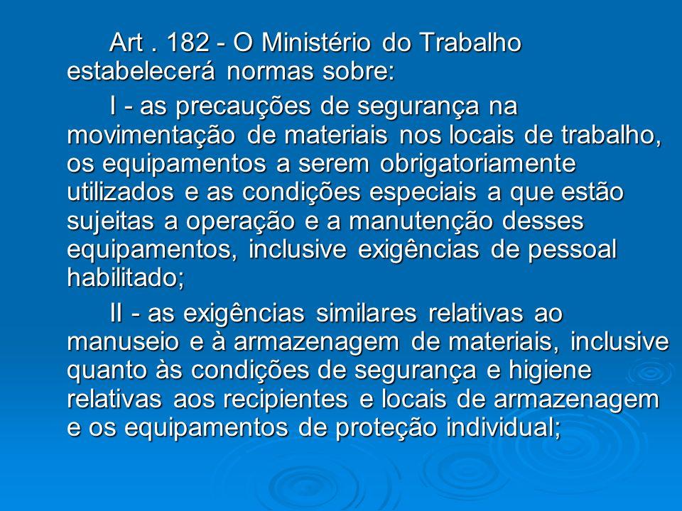 Art. 182 - O Ministério do Trabalho estabelecerá normas sobre: Art. 182 - O Ministério do Trabalho estabelecerá normas sobre: I - as precauções de seg