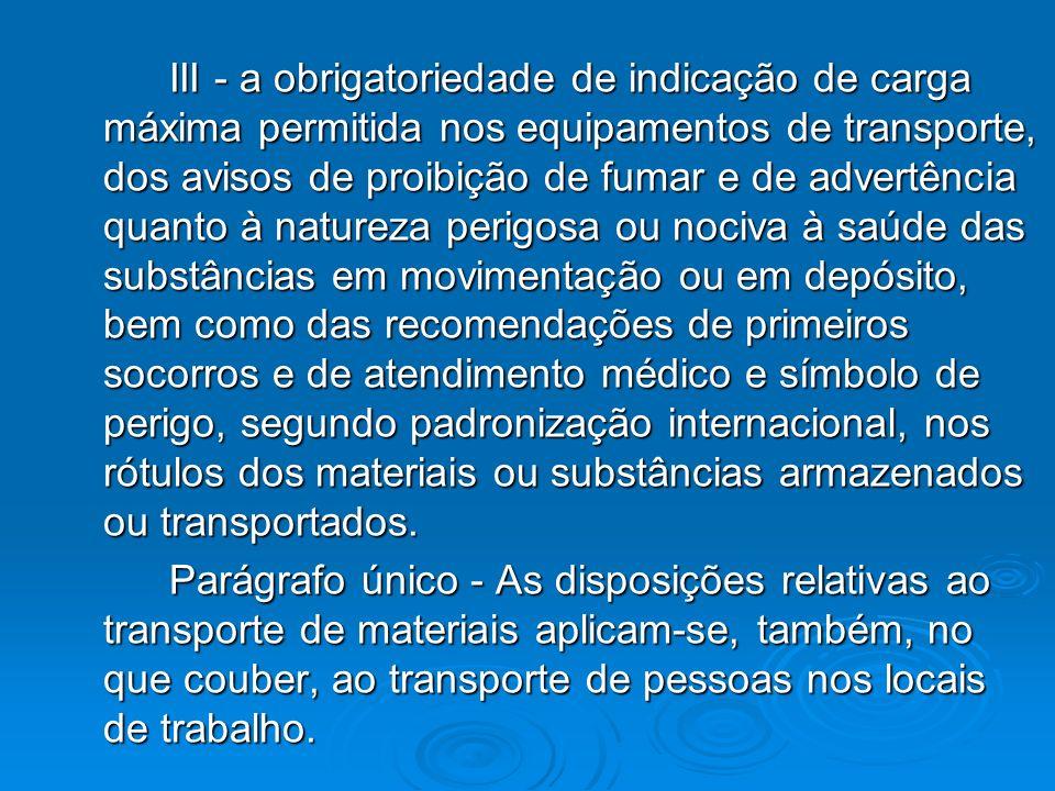 III - a obrigatoriedade de indicação de carga máxima permitida nos equipamentos de transporte, dos avisos de proibição de fumar e de advertência quant