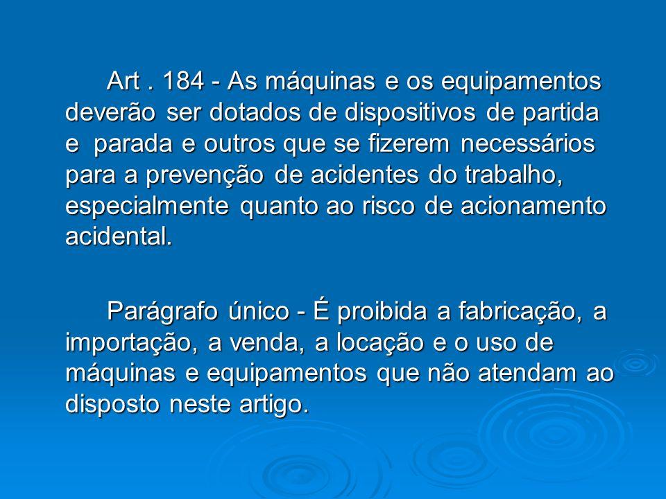 Art. 184 - As máquinas e os equipamentos deverão ser dotados de dispositivos de partida e parada e outros que se fizerem necessários para a prevenção