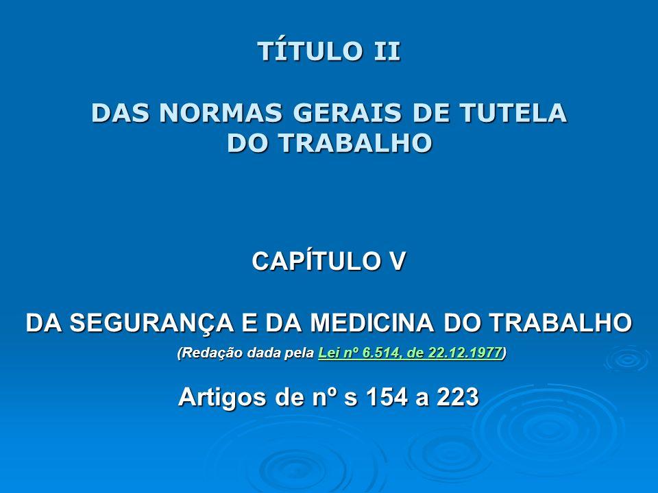 SEÇÃO V DAS MEDIDAS PREVENTIVAS DE MEDICINA DO TRABALHO Artigos de nºs 168 a 169 (De acordo com a Portaria MTb 3214/8.6.78 passou a ser a NR 7 – Exame Médico)