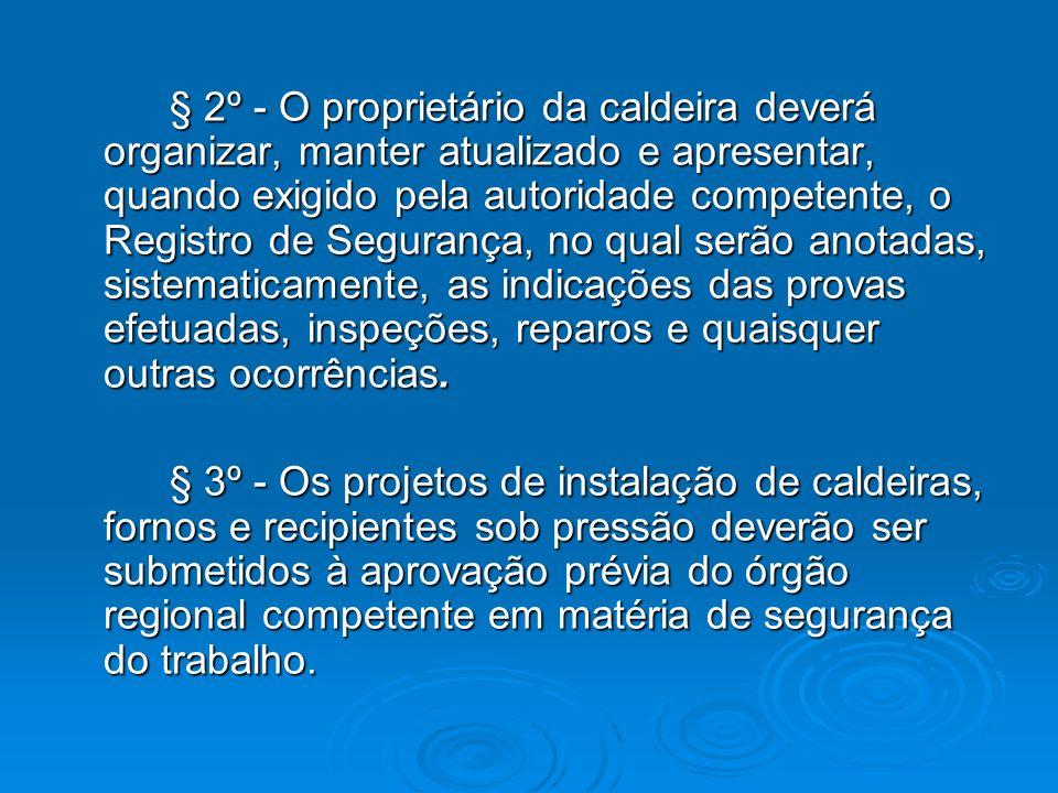 § 2º - O proprietário da caldeira deverá organizar, manter atualizado e apresentar, quando exigido pela autoridade competente, o Registro de Segurança