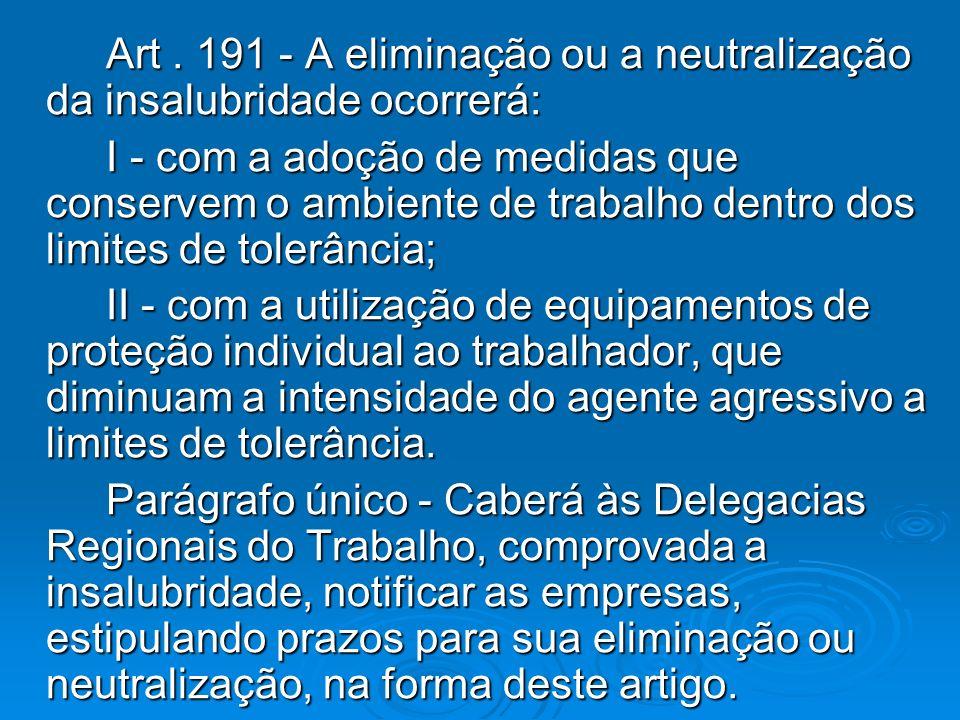 Art. 191 - A eliminação ou a neutralização da insalubridade ocorrerá: Art. 191 - A eliminação ou a neutralização da insalubridade ocorrerá: I - com a