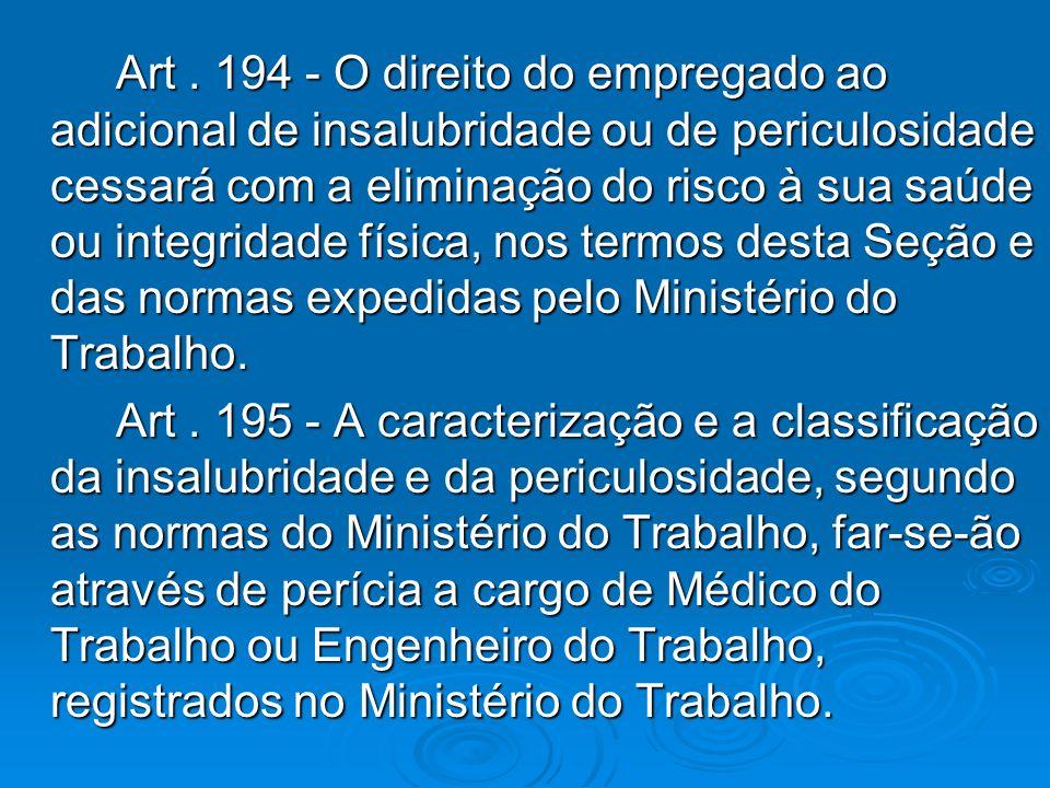 Art. 194 - O direito do empregado ao adicional de insalubridade ou de periculosidade cessará com a eliminação do risco à sua saúde ou integridade físi