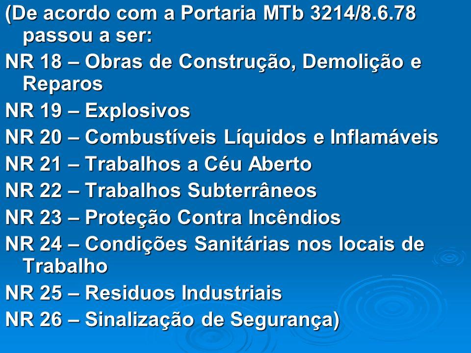 (De acordo com a Portaria MTb 3214/8.6.78 passou a ser: NR 18 – Obras de Construção, Demolição e Reparos NR 19 – Explosivos NR 20 – Combustíveis Líqui