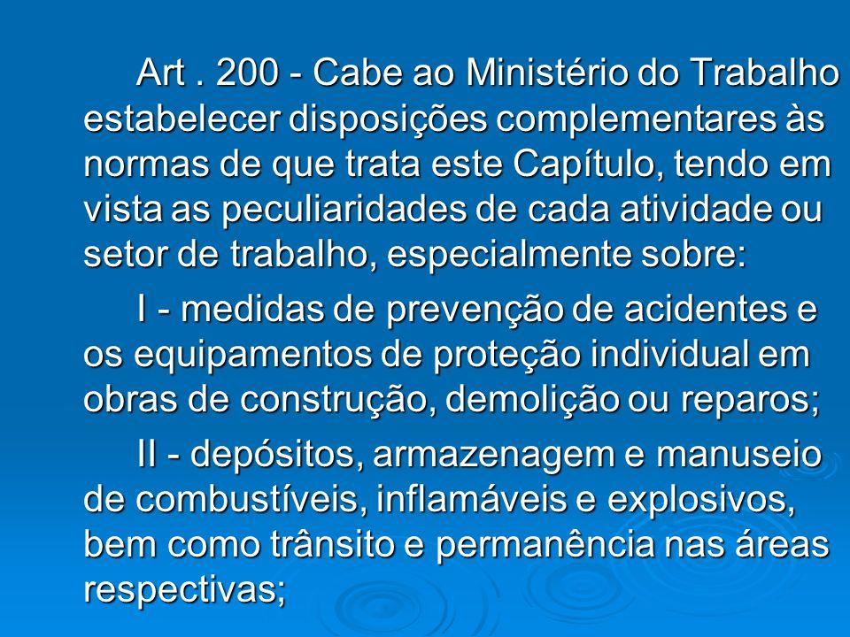 Art. 200 - Cabe ao Ministério do Trabalho estabelecer disposições complementares às normas de que trata este Capítulo, tendo em vista as peculiaridade