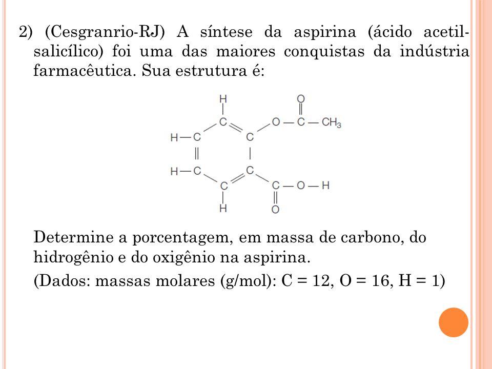 2) (Cesgranrio-RJ) A síntese da aspirina (ácido acetil- salicílico) foi uma das maiores conquistas da indústria farmacêutica. Sua estrutura é: Determi