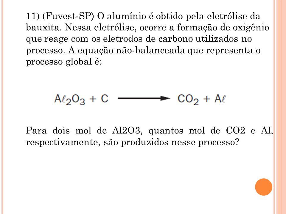 11) (Fuvest-SP) O alumínio é obtido pela eletrólise da bauxita. Nessa eletrólise, ocorre a formação de oxigênio que reage com os eletrodos de carbono