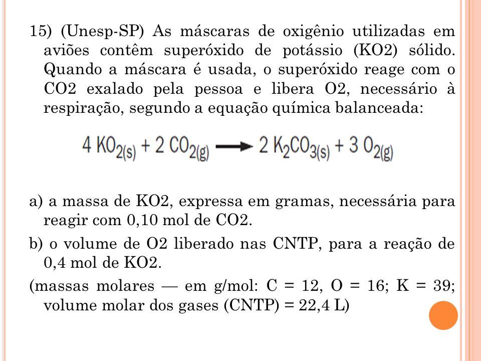 15) (Unesp-SP) As máscaras de oxigênio utilizadas em aviões contêm superóxido de potássio (KO2) sólido. Quando a máscara é usada, o superóxido reage c