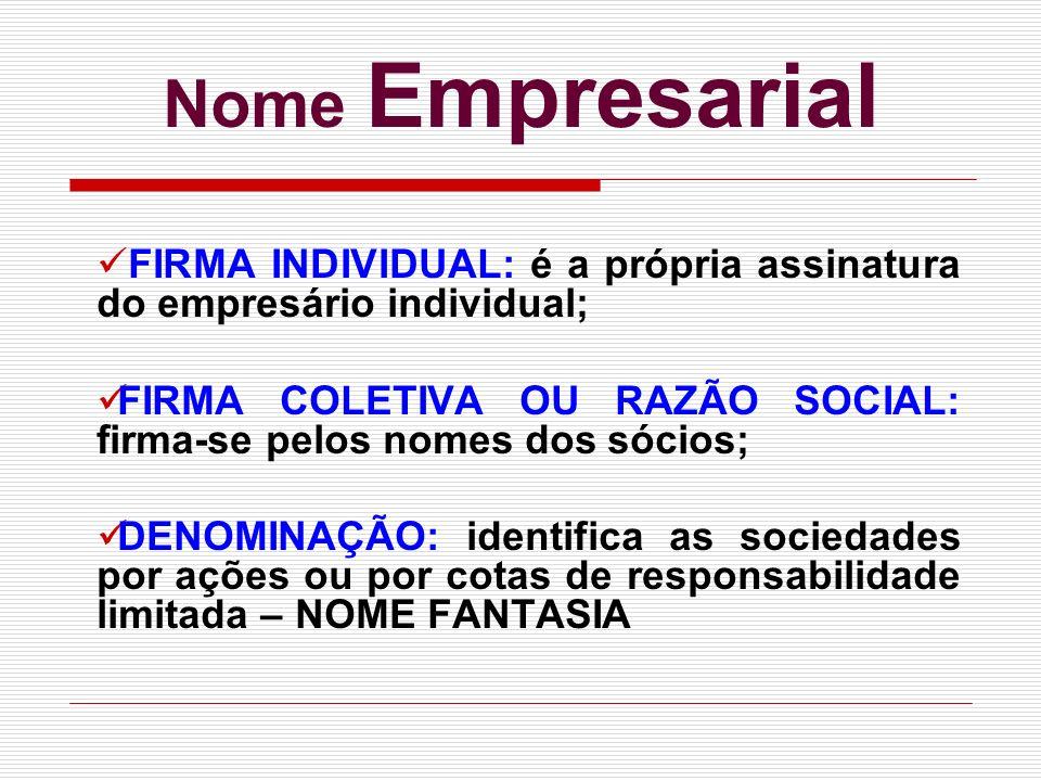 Nome Empresarial FIRMA INDIVIDUAL: é a própria assinatura do empresário individual; FIRMA COLETIVA OU RAZÃO SOCIAL: firma-se pelos nomes dos sócios; D