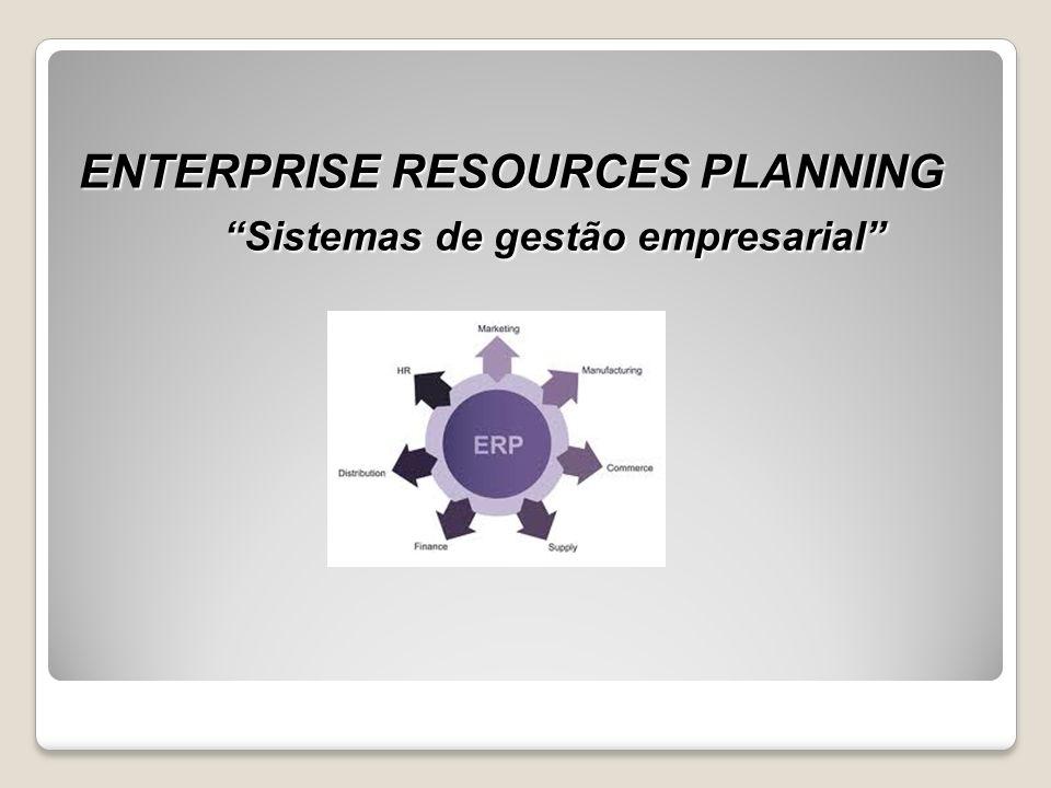 ENTERPRISE RESOURCES PLANNING Sistemas de gestão empresarial Sistemas de gestão empresarial