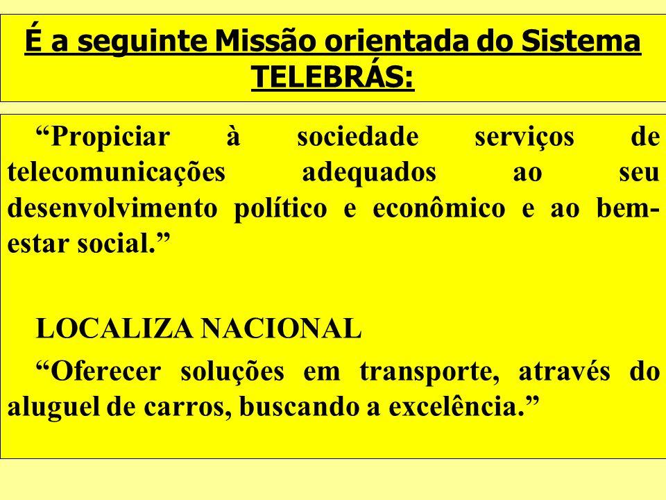 É a seguinte Missão orientada do Sistema TELEBRÁS: Propiciar à sociedade serviços de telecomunicações adequados ao seu desenvolvimento político e econ