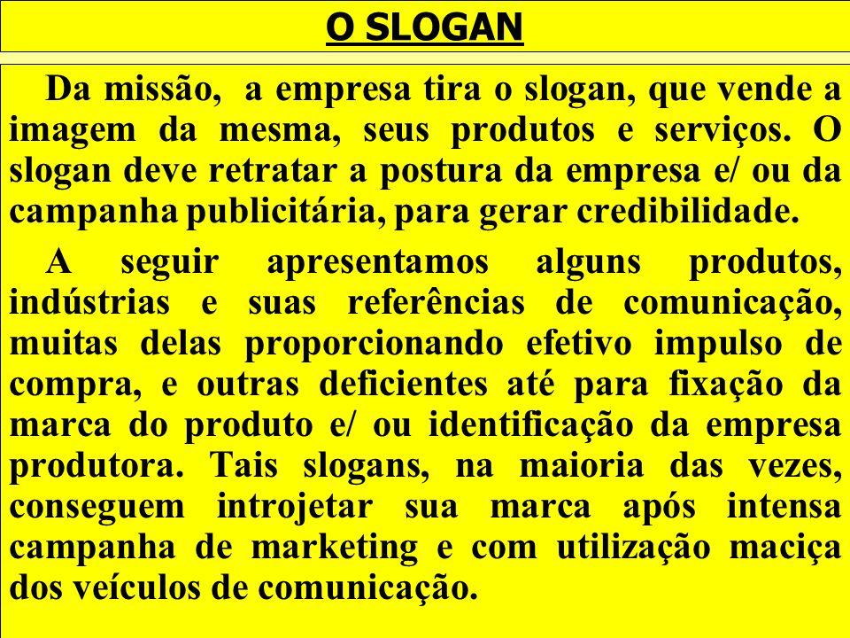 O SLOGAN Da missão, a empresa tira o slogan, que vende a imagem da mesma, seus produtos e serviços. O slogan deve retratar a postura da empresa e/ ou