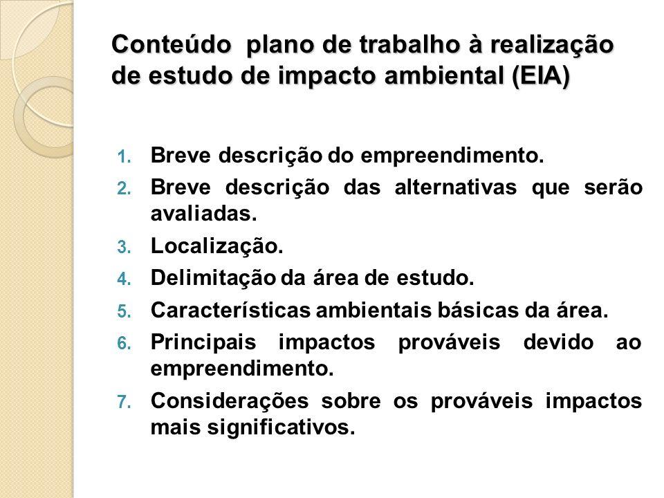 Conteúdo plano de trabalho à realização de estudo de impacto ambiental (EIA) 1. Breve descrição do empreendimento. 2. Breve descrição das alternativas